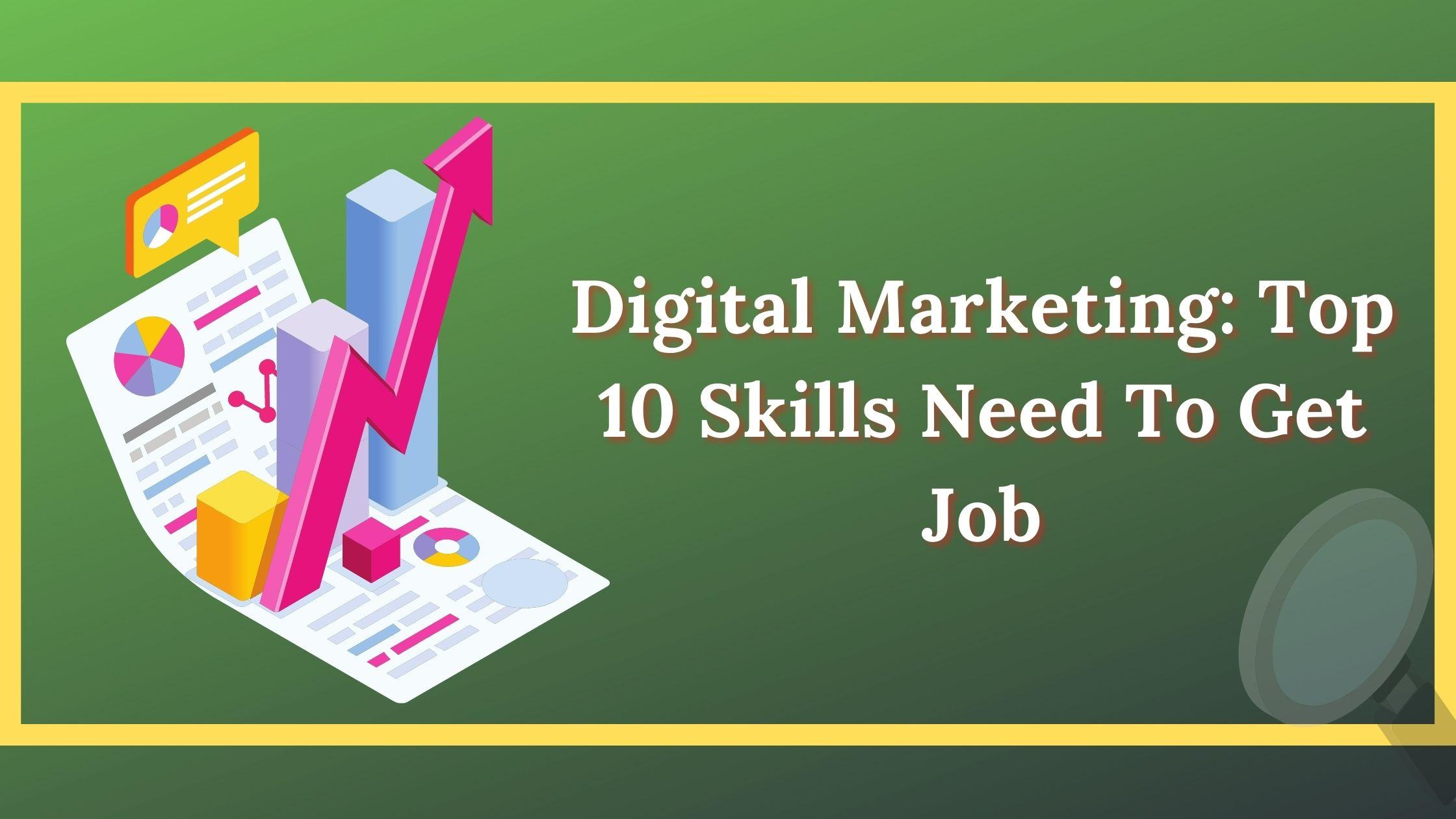 Digital Marketing: Top 10 Skills Need To Get Job
